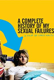 A Complete History of My Sexual Failures - A Complete History of My Sexual Failures - 2008